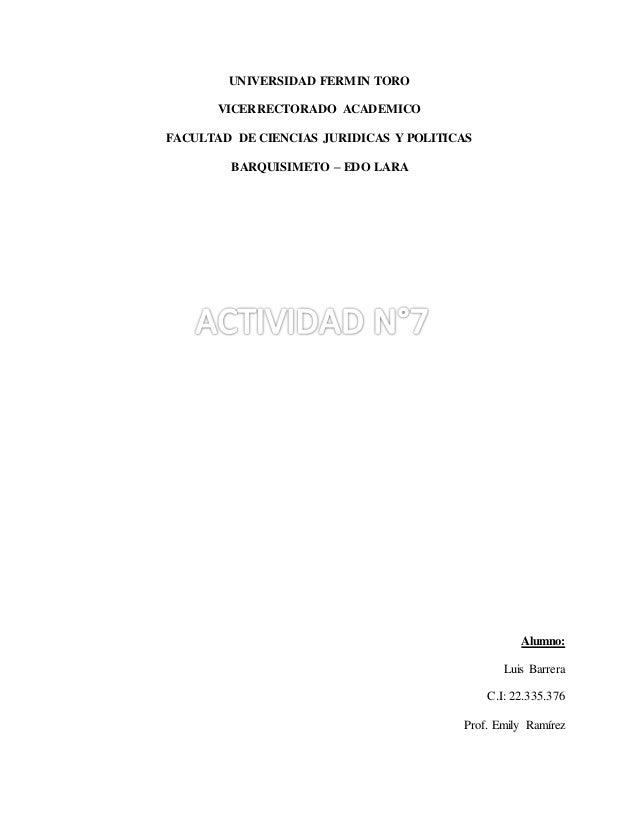 UNIVERSIDAD FERMIN TORO VICERRECTORADO ACADEMICO FACULTAD DE CIENCIAS JURIDICAS Y POLITICAS BARQUISIMETO – EDO LARA Alumno...