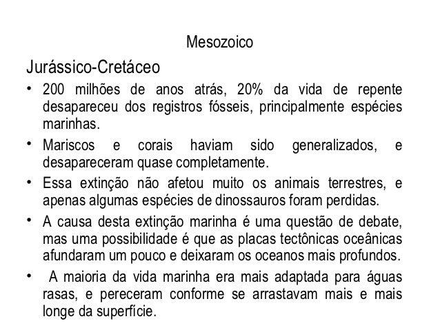 MesozoicoJurássico-Cretáceo• 200 milhões de anos atrás, 20% da vida de repente  desapareceu dos registros fósseis, princip...