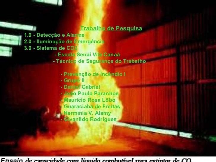 Trabalho de Pesquisa 1.0 - Detecção e Alarme 2.0 - Iluminação de Emergência 3.0 - Sistema de CO2 - Escola Senai Vila Canaã...