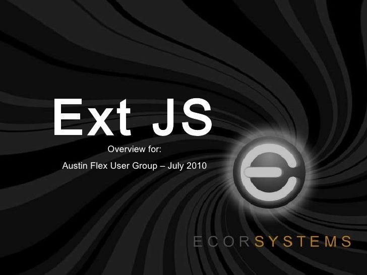 Ext JS Overview for: Austin Flex User Group – July 2010