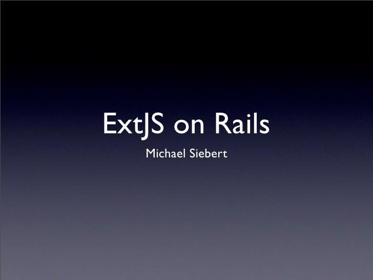 ExtJS on Rails    Michael Siebert