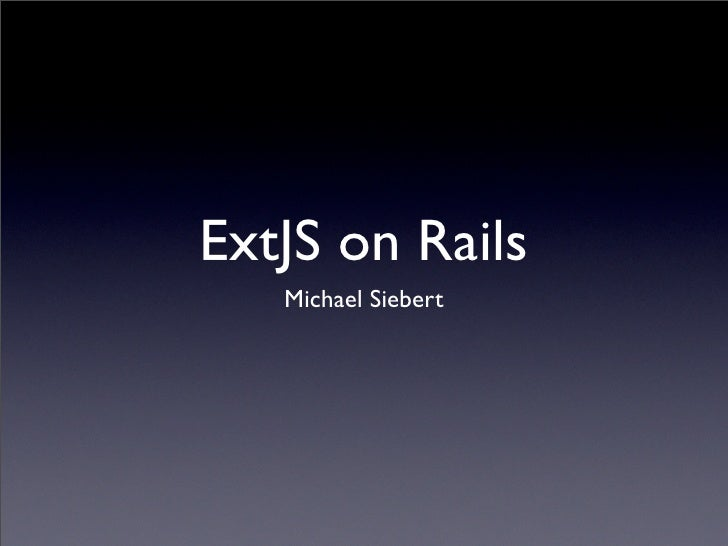 ExtJS on Rails    Michael Siebert