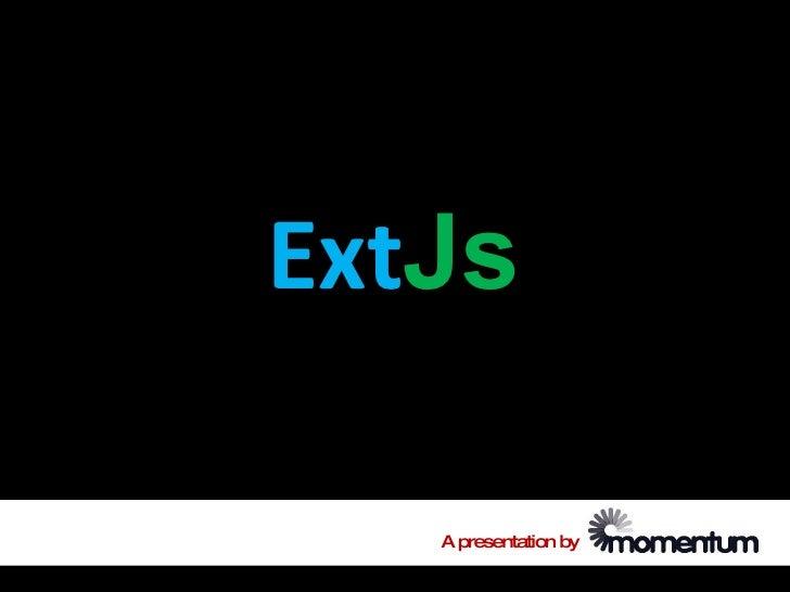 ExtJs     A presentation by