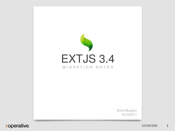 EXTJS 3.4MI GRATION   NOTES                     Simo Moujami                        12/12/2011                            ...