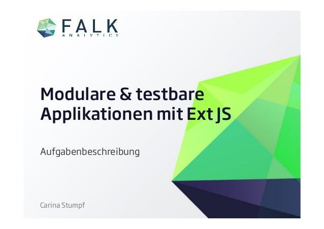 Modulare & testbareApplikationen mit Ext JSAufgabenbeschreibungCarina Stumpf