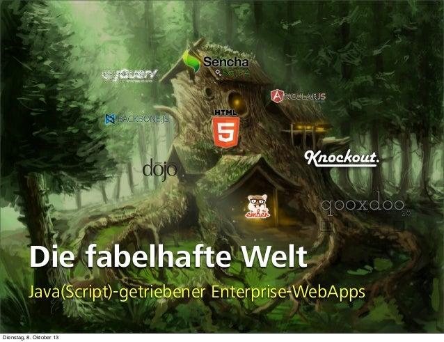 Die fabelhafte Welt Java(Script)-getriebener Enterprise-WebApps Dienstag, 8. Oktober 13