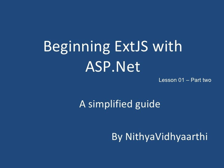 Beginning ExtJS with ASP.Net A simplified guide By NithyaVidhyaarthi Lesson 01 – Part two