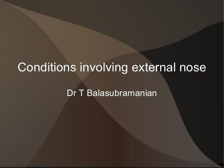 Conditions involving external nose Dr T Balasubramanian