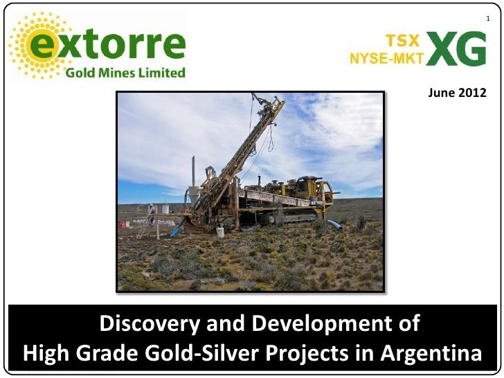 1                                      June 2012       Discovery and Development ofHigh Grade Gold-Silver Projects in Arge...