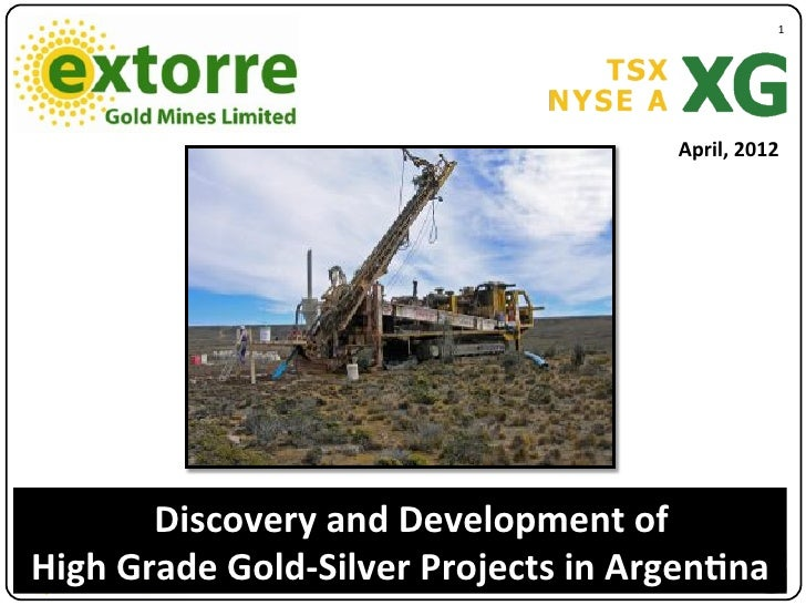 """1""""                                       April,*2012       Discovery*and*Development*of**High*Grade*Gold7Silver*Projects*i..."""