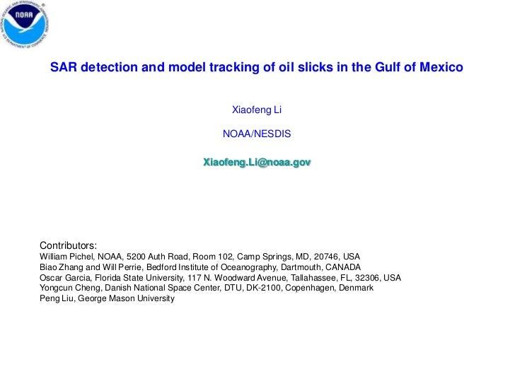 SAR detection and model tracking of oil slicks in the Gulf of Mexico<br />Xiaofeng Li <br />NOAA/NESDIS<br />Xiaofeng.Li@n...