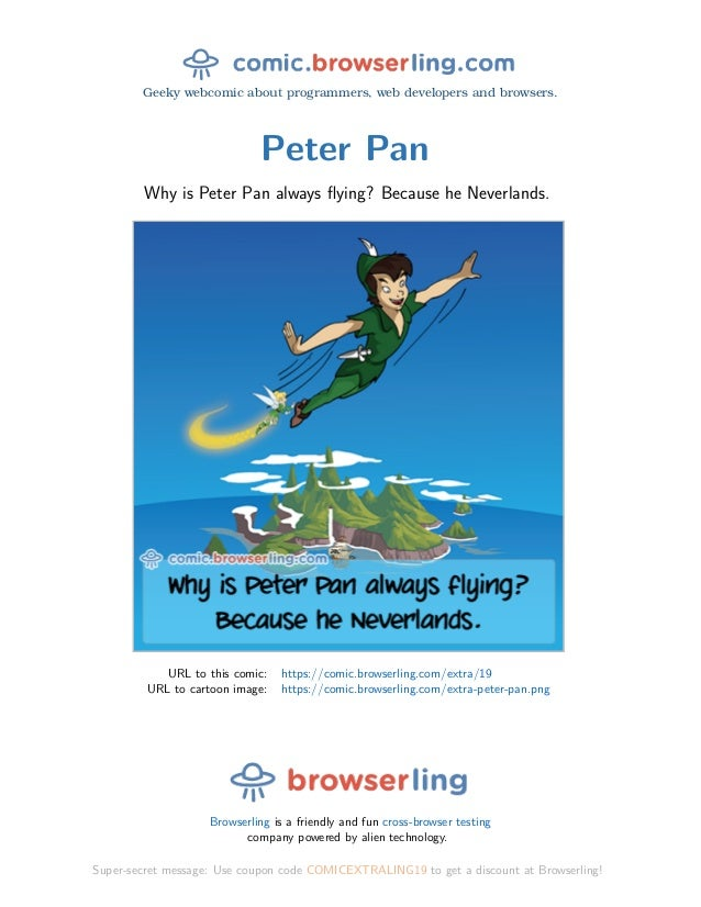 Geeky webcomic about programmers, web developers and browsers. Peter Pan Why is Peter Pan always flying? Because he Neverla...