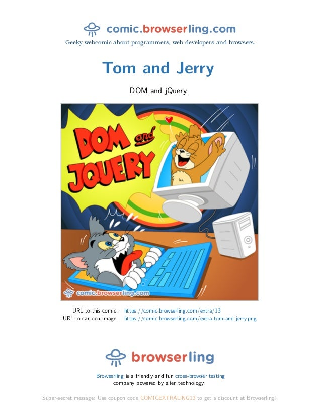 Geeky webcomic about programmers, web developers and browsers. Tom and Jerry DOM and jQuery. URL to this comic: https://co...