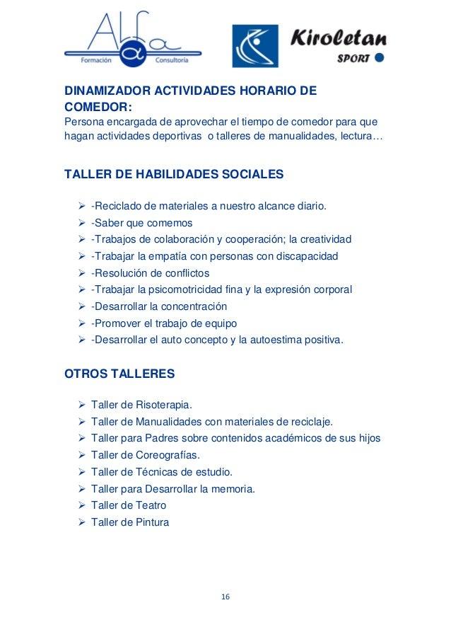 16 DINAMIZADOR ACTIVIDADES HORARIO DE COMEDOR: Persona encargada de aprovechar el tiempo de comedor para que hagan activid...