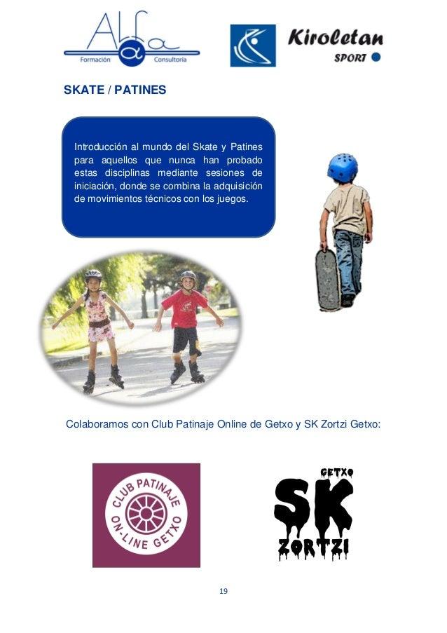 19 SKATE / PATINES Colaboramos con Club Patinaje Online de Getxo y SK Zortzi Getxo: Introducción al mundo del Skate y Pati...