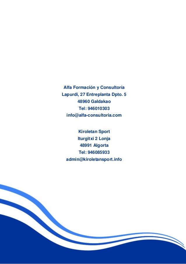 Alfa Formación y Consultoría Lapurdi, 27 Entreplanta Dpto. 5 48960 Galdakao Tel: 946010303 info@alfa-consultoria.com Kirol...