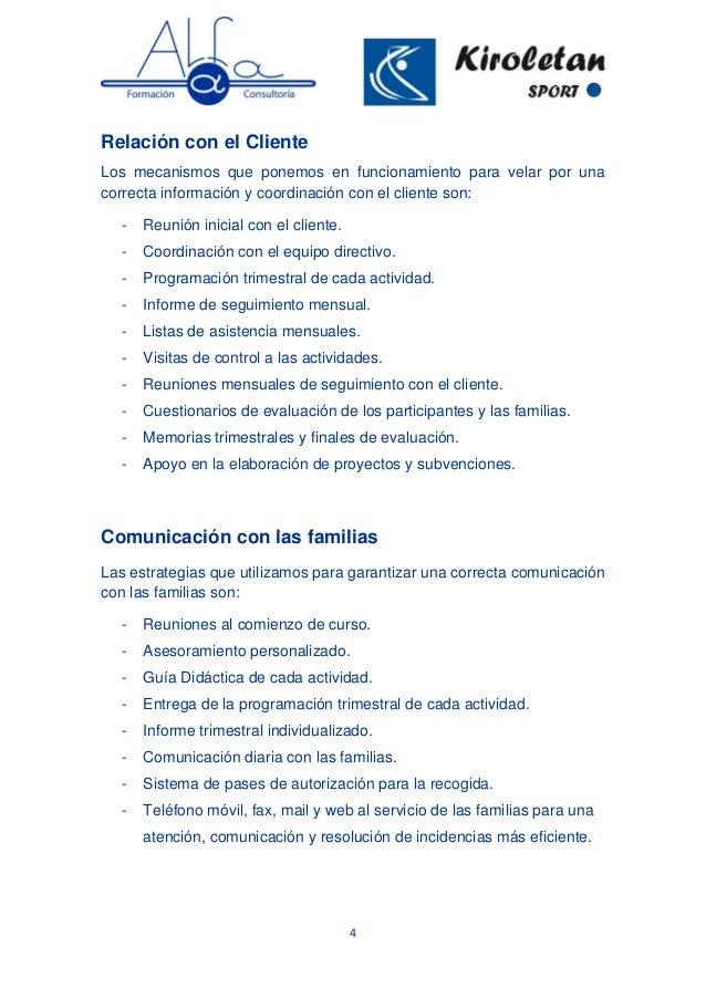 4 Relación con el Cliente Los mecanismos que ponemos en funcionamiento para velar por una correcta información y coordinac...