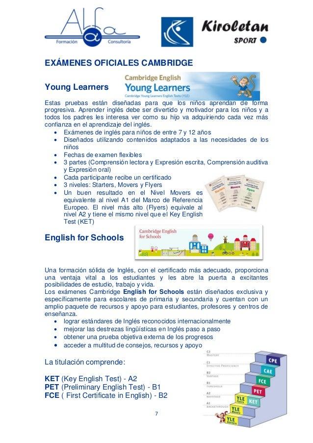 7 EXÁMENES OFICIALES CAMBRIDGE Young Learners Estas pruebas están diseñadas para que los niños aprendan de forma progresiv...