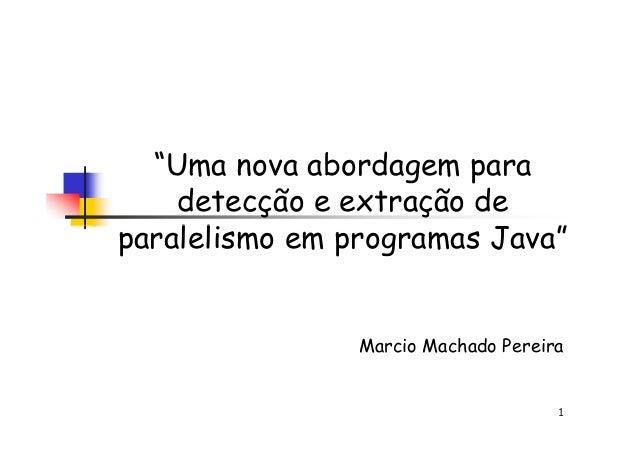 """""""Uma nova abordagem paradetecção e extração deparalelismo em programas Java""""1paralelismo em programas Java""""Marcio Machado ..."""