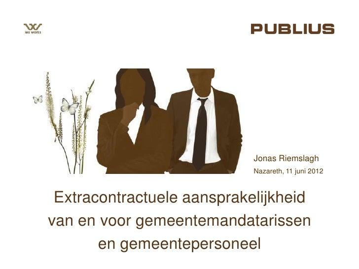 Jonas Riemslagh                            Nazareth, 11 juni 2012 Extracontractuele aansprakelijkheidvan en voor gemeentem...
