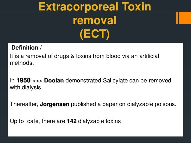 Extracorporeal Toxin removal (ECT) Definition / It is a removal of drugs & toxins from blood via an artificial methods. In...