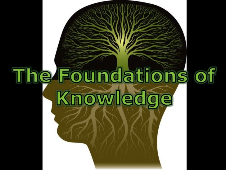 The Foundations of Knowledge<br />