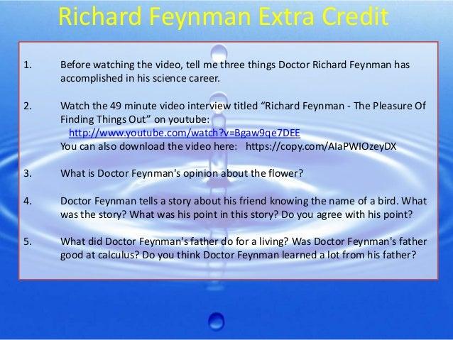 Richard Feynman Extra Credit 1.  Before watching the video, tell me three things Doctor Richard Feynman has accomplished i...