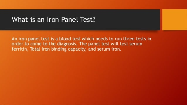 What is an Iron Panel Test? An iron panel test is a blood test which needs to run three tests in order to come to the diag...