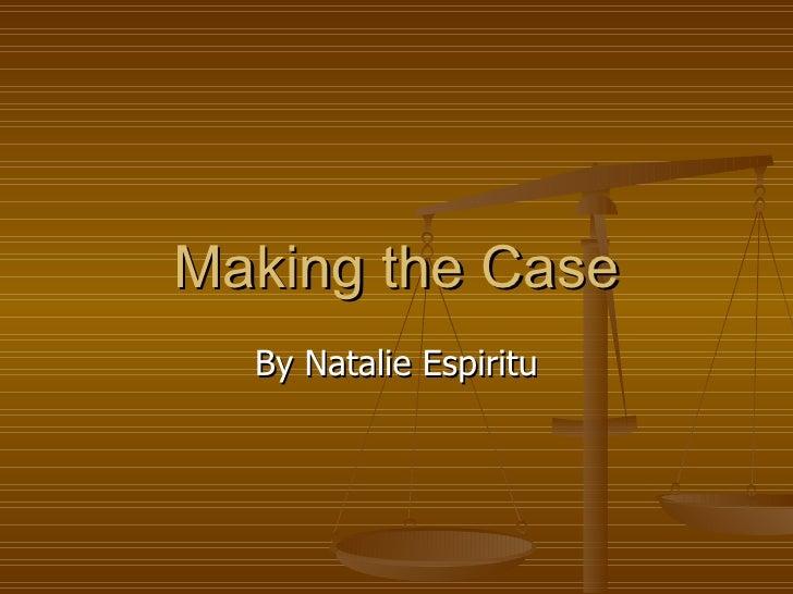 Making the Case By Natalie Espiritu