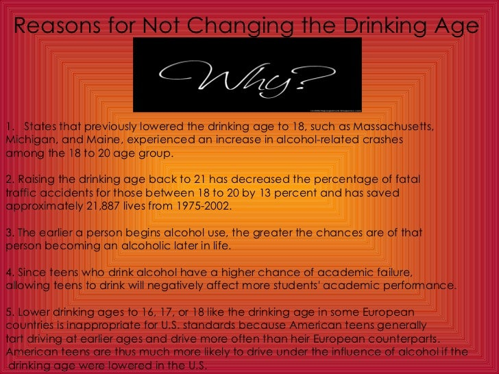 lowering the drinking age to  4 reasons for not changing the drinking age