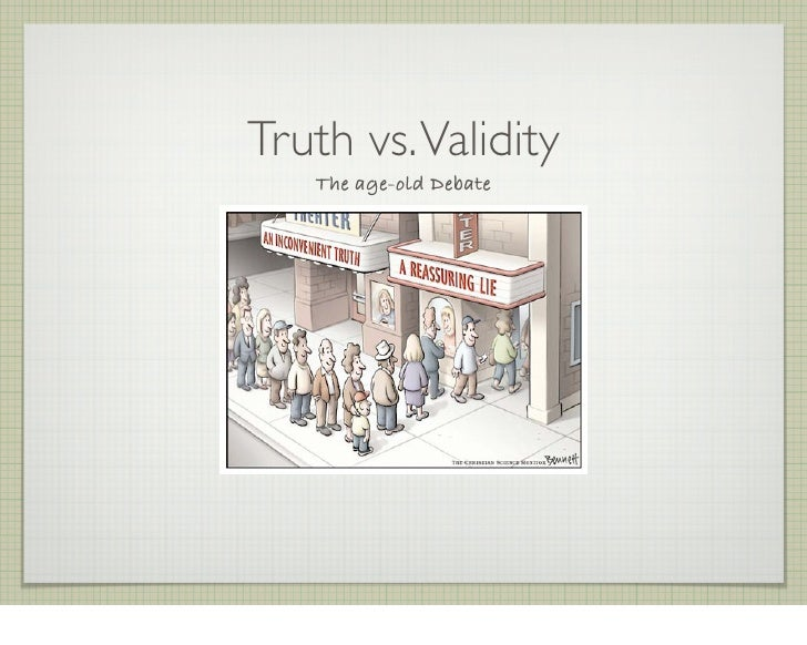 Truth vs. Validity    The age-old Debate