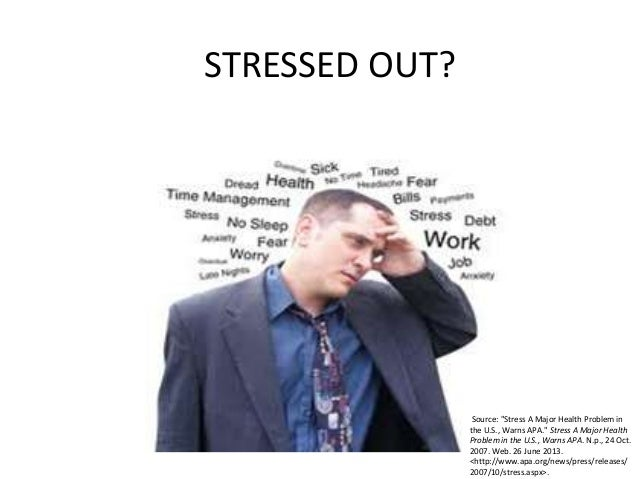 "STRESSED OUT?Source: ""Stress A Major Health Problem inthe U.S., Warns APA."" Stress A Major HealthProblem in the U.S., Warn..."