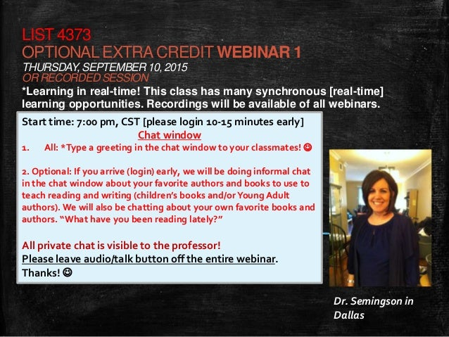 LIST 4373 OPTIONALEXTRACREDIT WEBINAR 1 THURSDAY, SEPTEMBER10, 2015 OR RECORDED SESSION *Learning in real-time! This class...