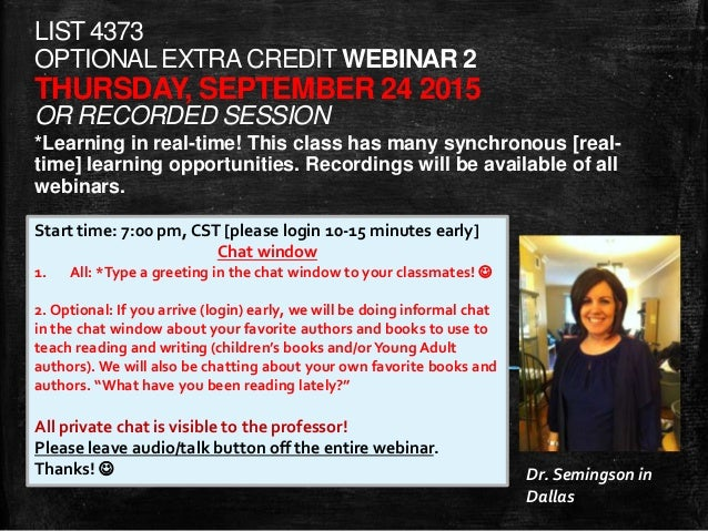LIST 4373 OPTIONALEXTRACREDIT WEBINAR 2 THURSDAY, SEPTEMBER 24 2015 OR RECORDED SESSION *Learning in real-time! This class...