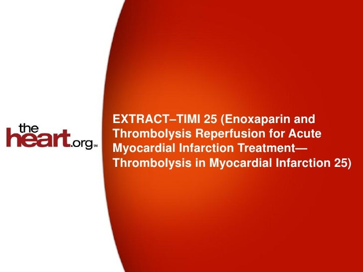 EXTRACT–TIMI 25 (Enoxaparin andThrombolysis Reperfusion for AcuteMyocardial Infarction Treatment—Thrombolysis in Myocardia...