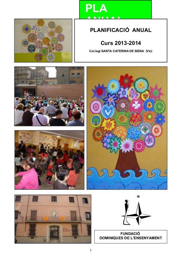 PLA ANUAL  Curs 2009-2010 PLANIFICACIÓ ANUAL  Col.legi Santa Caterina de Siena (Vic) Dominiques de l'Ensenyament  Curs 201...
