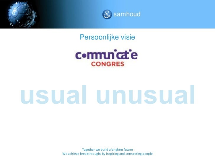 Persoonlijke visie            Together we build a brighter futureWe achieve breakthroughs by inspiring and connecting people
