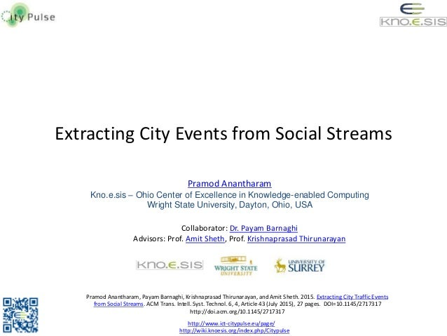 Extracting City Events from Social Streams Pramod Anantharam Kno.e.sis – Ohio Center of Excellence in Knowledge-enabled Co...