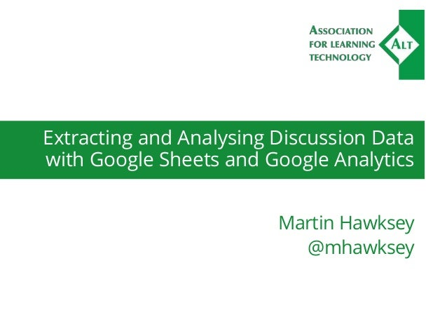 Extracting and Analysing Discussion Data with Google Sheets and Google Analytics Martin Hawksey @mhawksey