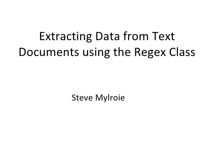Extracting Data from Text Documents using the Regex Class Steve Mylroie