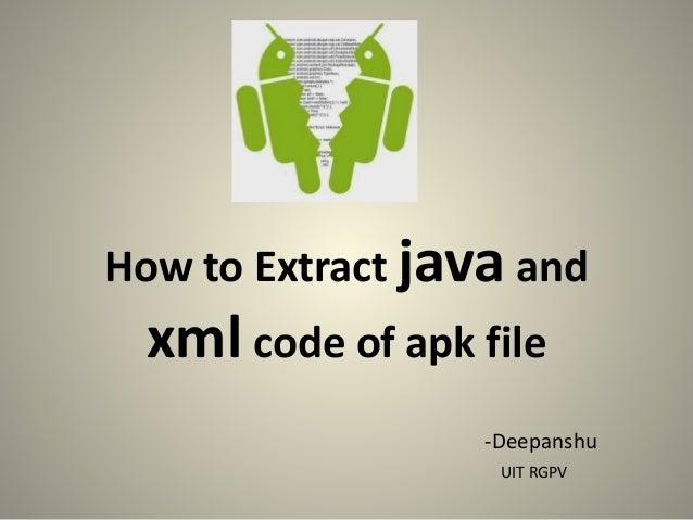 How to Extract java and xml code of apk file -Deepanshu UIT RGPV