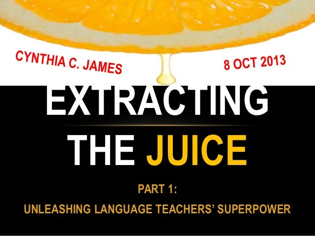 PART 1: UNLEASHING LANGUAGE TEACHERS' SUPERPOWER EXTRACTING THE JUICE