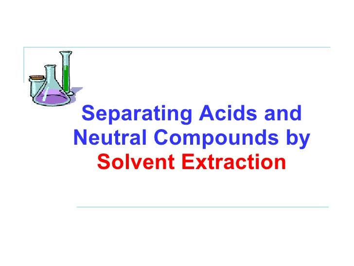 Separating Acids and Neutral Compounds by  Solvent Extraction