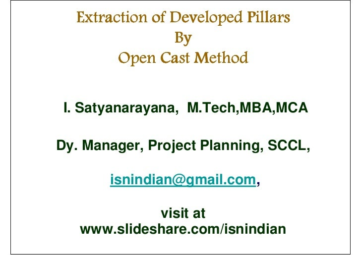 Extraction of Developed Pillars                By        Open Cast Method I. Satyanarayana, M.Tech,MBA,MCADy. Manager, Pro...