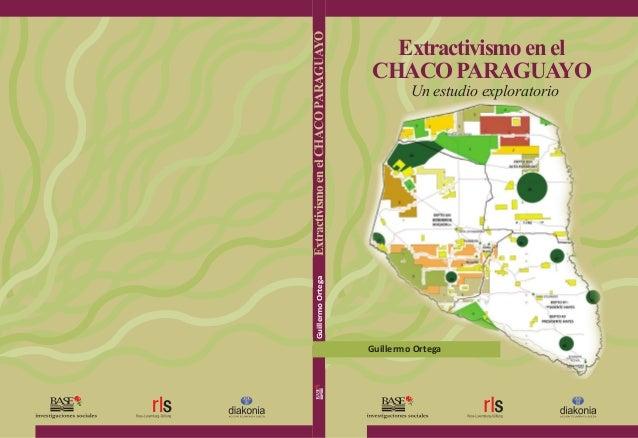 Extractivismo en el Chacoparaguayo Guillermo Ortega Un estudio exploratorio GuillermoOrtegaExtractivismoenelChacoparaguayo