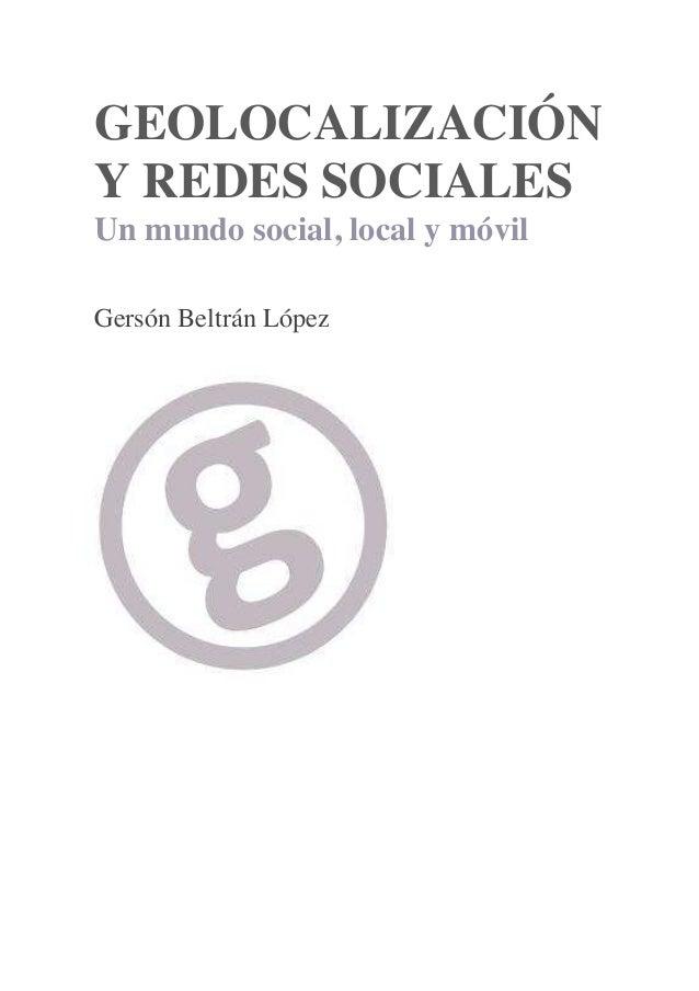 GEOLOCALIZACIîNY REDES SOCIALESUn mundo social, local y m—vilGers—n Beltr‡n L—pez