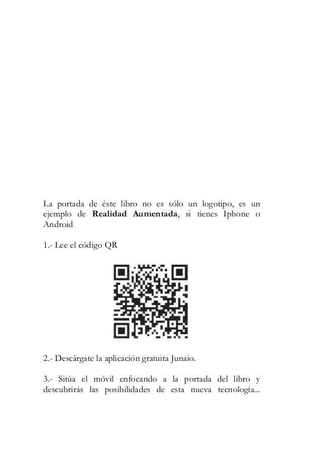 La portada de Žste libro no es s—lo un logotipo, es unejemplo de Realidad Aumentada, si tienes Iphone oAndroid1.- Lee el c...