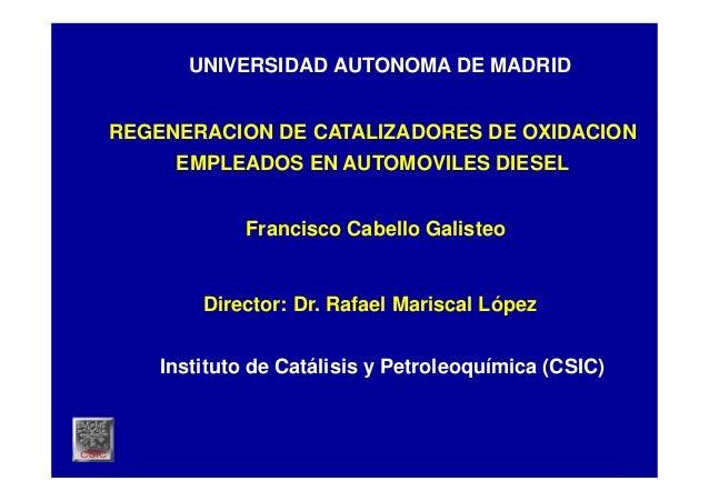 UNIVERSIDAD AUTONOMA DE MADRID REGENERACION DE CATALIZADORES DE OXIDACION EMPLEADOS EN AUTOMOVILES DIESEL Francisco Cabell...