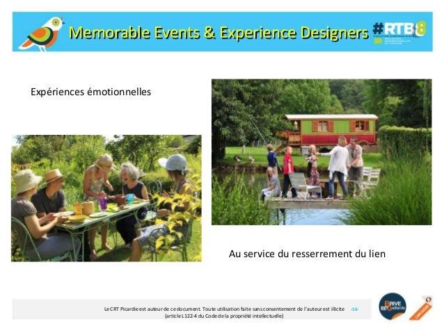 Memorable Events & Experience Designers  Expériences émotionnelles  Au service du resserrement du lien  Le CRT Picardie es...