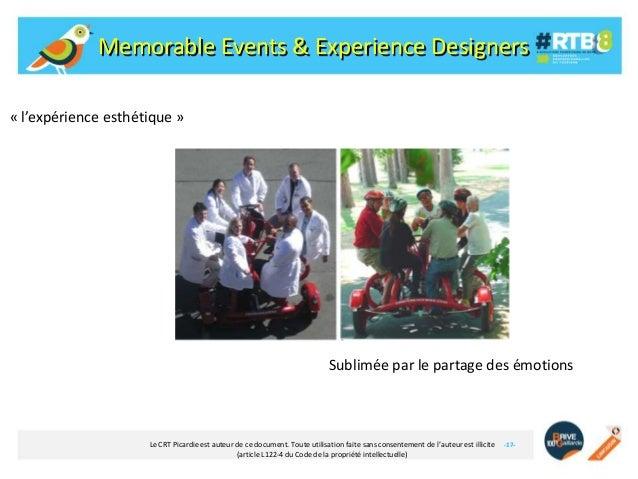 Memorable Events & Experience Designers « l'expérience esthétique »  Sublimée par le partage des émotions  Le CRT Picardie...